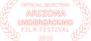 Selected for the 2010 Arizona Underground Film Festival